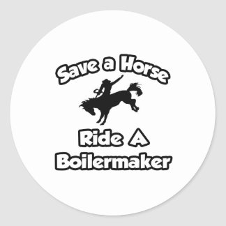 Save a Horse, Ride a Boilermaker Classic Round Sticker