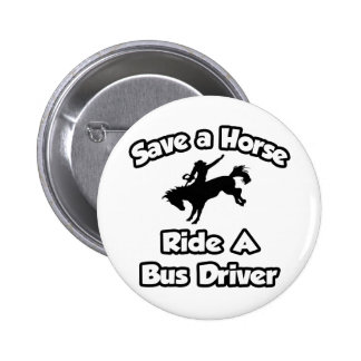 Save a Horse, Ride a Bus Driver 2 Inch Round Button