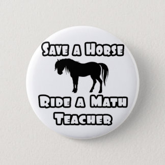 Save a Horse, Ride a Math Teacher 2 Inch Round Button