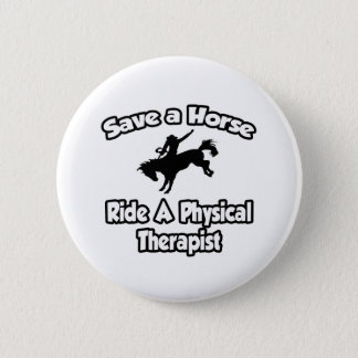 Save a Horse, Ride a Physical Therapist 2 Inch Round Button