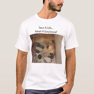 Save a life..Adopt a greyhound! T-Shirt