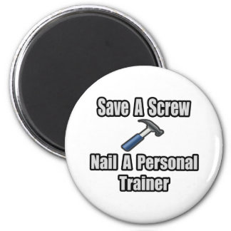 Save a Screw, Nail a Personal Trainer Magnet