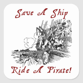 Save A Ship Ride A Pirate! Square Sticker