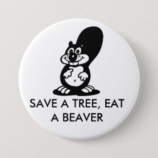 Save a Tree, Eat a Beaver 3 Inch Round Button