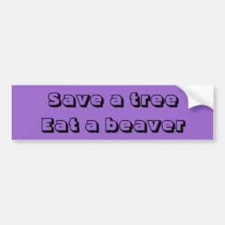 Save a tree, eat a beaver. bumper sticker
