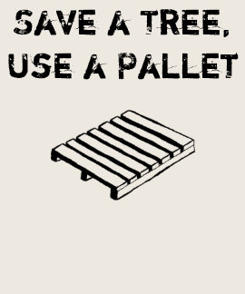 Save a Tree, Use a Pallet woman's tee