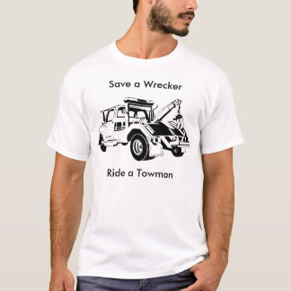 Save a Wrecker, Ride a Towman T-Shirt