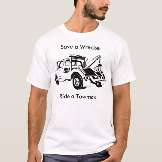 Save a Wrecker, Ride a Towman T-Shirt
