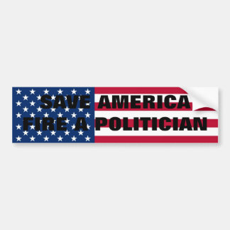 Save America,Fire A Politician! Bumper Sticker