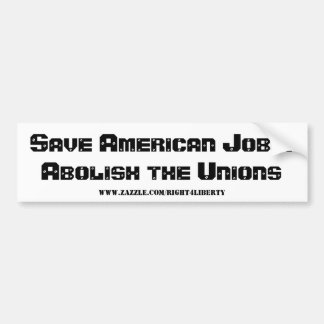 Save American Jobs - Abolish the Unions Bumper Sticker