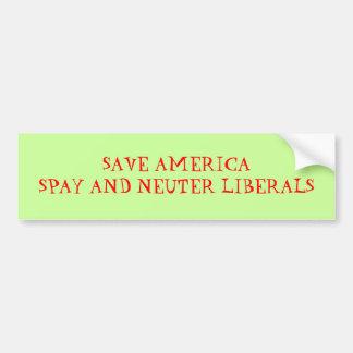 SAVE AMERICASPAY AND NEUTER LIBERALS - Customized Bumper Sticker