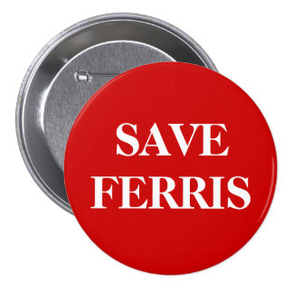 SAVE FERRIS 3 INCH ROUND BUTTON