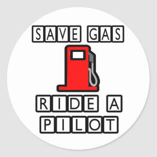 Save Gas...Ride A Pilot Classic Round Sticker