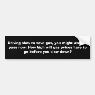 Save Gas Slow Down Bumper Sticker