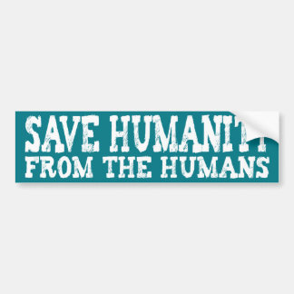 Save Humanity from the Humans (White) Bumper Sticker