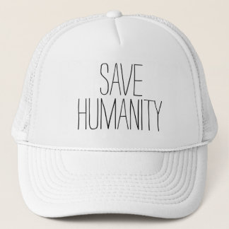 SAVE HUMANITY Inspirational Powerful Quote Design Trucker Hat