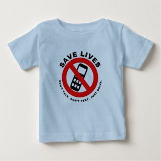 Save Lives Don't Talk. Don't Text. Just Drive Baby T-Shirt