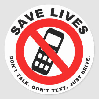 Save Lives Don't Talk. Don't Text. Just Drive. Round Sticker