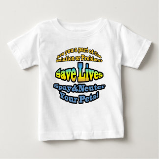 Save Lives Spay & Neuter Your Pets! Baby T-Shirt