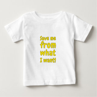 Save me from what I want Baby T-Shirt