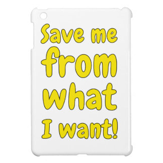 Save me from what I want Cover For The iPad Mini