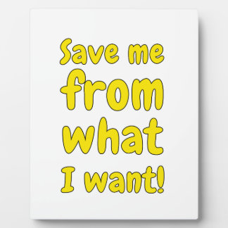Save me from what I want Plaque