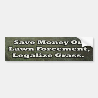Save Money on Lawn Forcement Legalize Grass Bumper Sticker