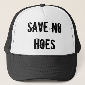 Save no hoes trucker hat