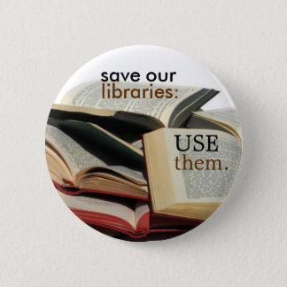 save our libraries: USE them. 2 Inch Round Button