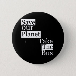 Save our Planet, take a bus 2 Inch Round Button