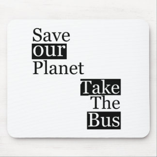 Save our Planet, take a bus Mouse Pad