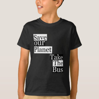 Save our Planet, take a bus T-Shirt