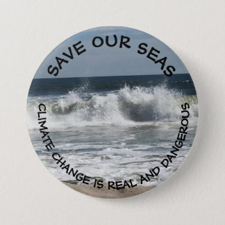 Save our Seas, Climate Change is Real & Dangerous 3 Inch Round Button