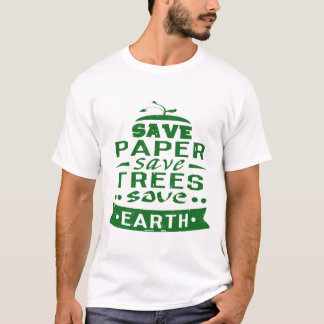 SAVE PAPER SAVE TREES SAVE EARTH T-Shirt