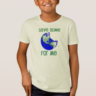 Save some Earth for me T Shirts