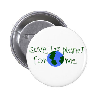 Save some Planet for me Pinback Buttons