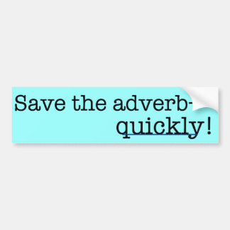 Save the adverb, quickly! Bumper Sticker
