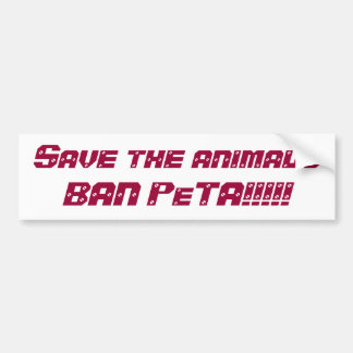Save the animalsBAN PeTA!!!!! Bumper Sticker