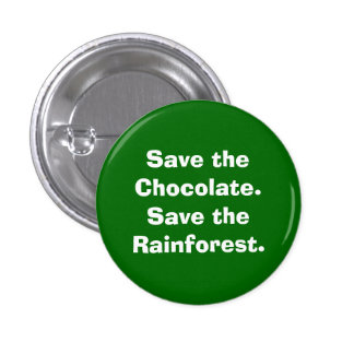 Save the Chocolate.Save the Rainforest. 1 Inch Round Button