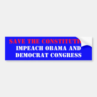 SAVE THE CONSTITUTION, IMPEACH OBAMA AND, DEMOC... BUMPER STICKER