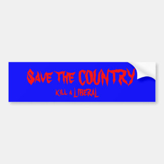 Save the COUNTRY , kill a LIBERAL Bumper Sticker