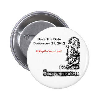 Save The Date, December 21, 2012 - The Apocalypse 2 Inch Round Button