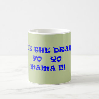 SAVE THE DRAMA FO YO MAMA COFFEE MUG