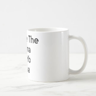save the drama for your mama coffee mug