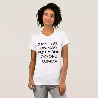 SAVE THE DRAMA FOR YOUR OXFORD COMMA Tee
