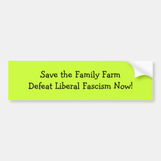 Save the Family FarmDefeat Liberal Fascism Now! Bumper Sticker