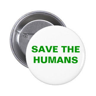 SAVE THE HUMANS 2 INCH ROUND BUTTON