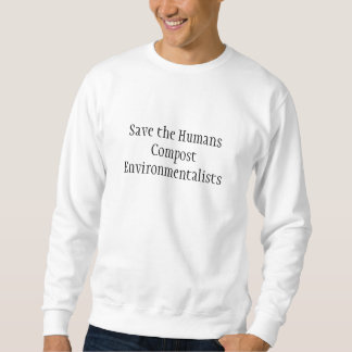 Save the Humans Compost Environmentalists Sweatshirt