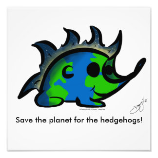 """Save the planet for the HedgeHogs!"" Print"