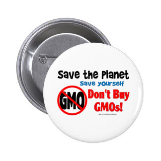 Save the Planet, Save Yourself: Don't Buy GMOs! 2 Inch Round Button